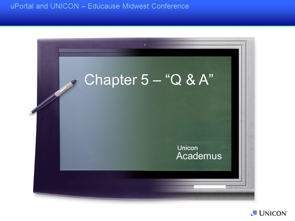 uPortal and UNICON – Educause Midwest Conference Chapter 5 – Q & A Academus Unicon