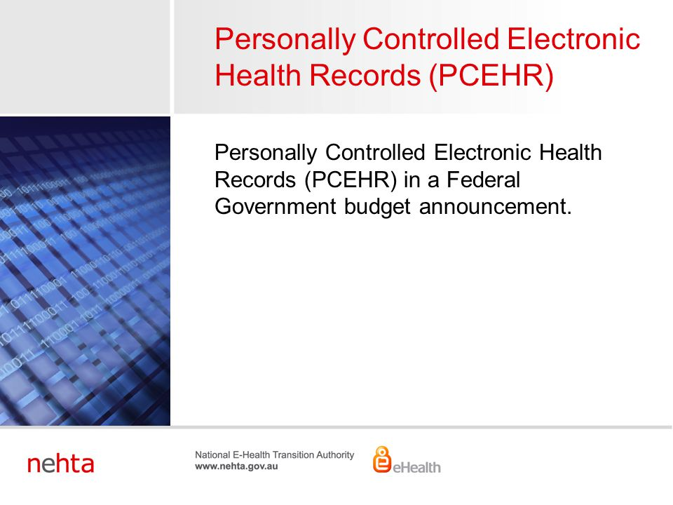 Personally Controlled Electronic Health Records (PCEHR) Personally Controlled Electronic Health Records (PCEHR) in a Federal Government budget announc