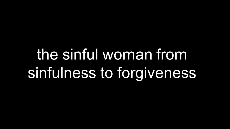 the sinful woman from sinfulness to forgiveness