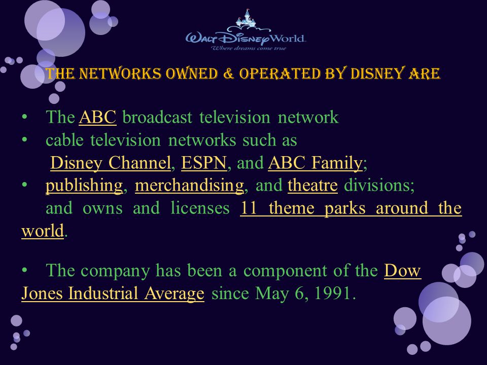 The networks owned & operated by Disney are The ABC broadcast television networkABC cable television networks such as Disney Channel, ESPN, and ABC Fa