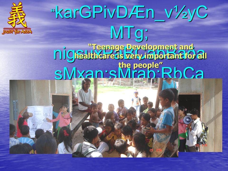 karGPivDÆn_v½yC MTg; nigsuxPaBCabBaða sMxan;sMrab;RbCa CnRKb;rUb Teenage Development and healthcare is very important for all the people