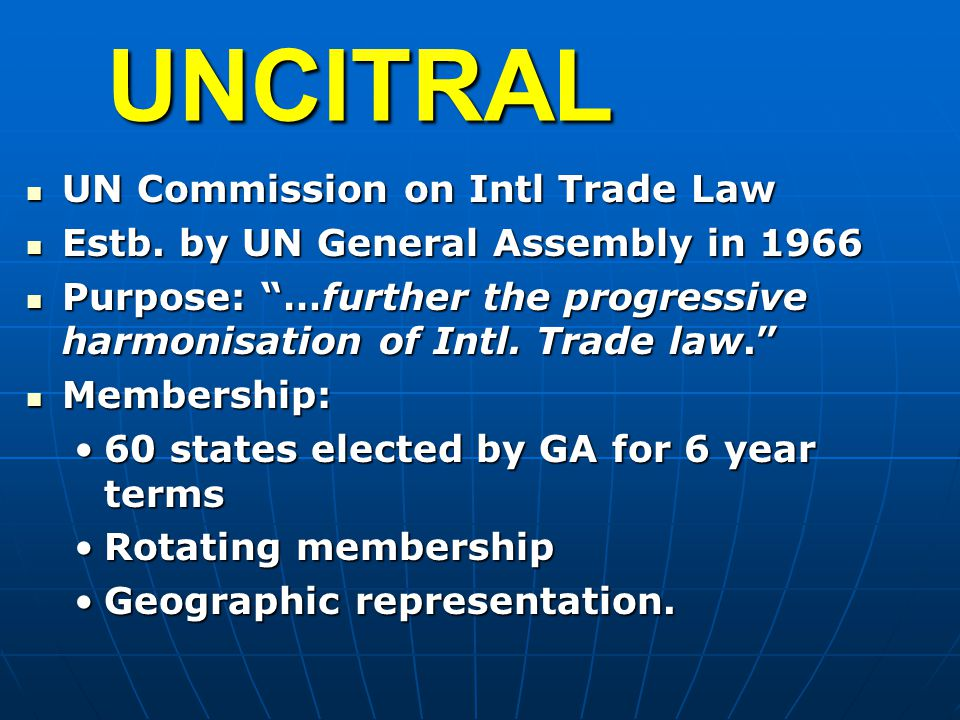 UNCITRAL UN Commission on Intl Trade Law UN Commission on Intl Trade Law Estb.