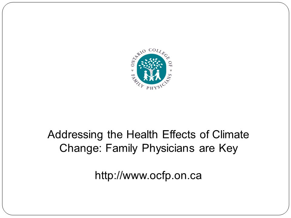 Addressing the Health Effects of Climate Change: Family Physicians are Key http://www.ocfp.on.ca