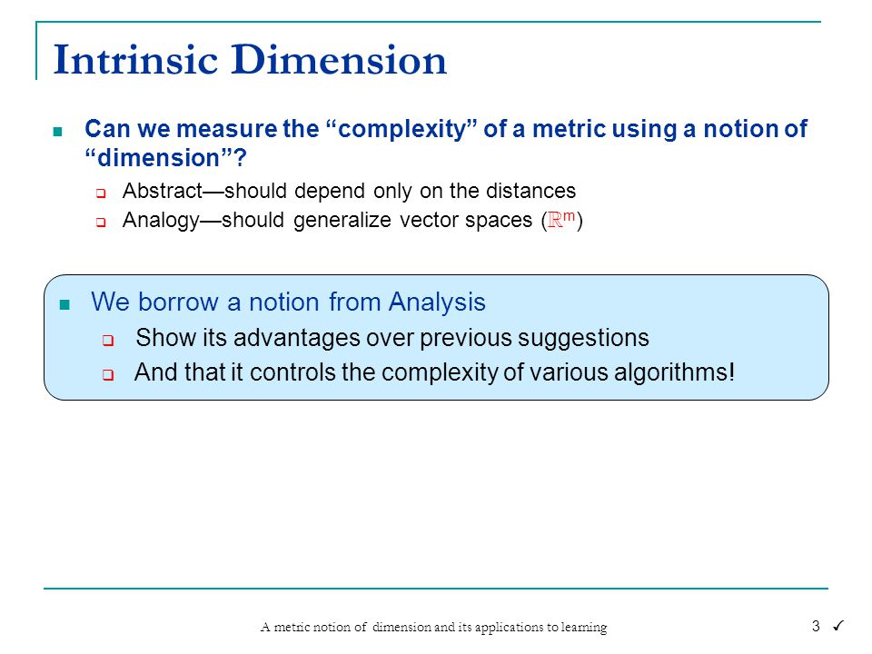A metric notion of dimension and its applications to learning 3 Intrinsic Dimension Can we measure the complexity of a metric using a notion of dimension .