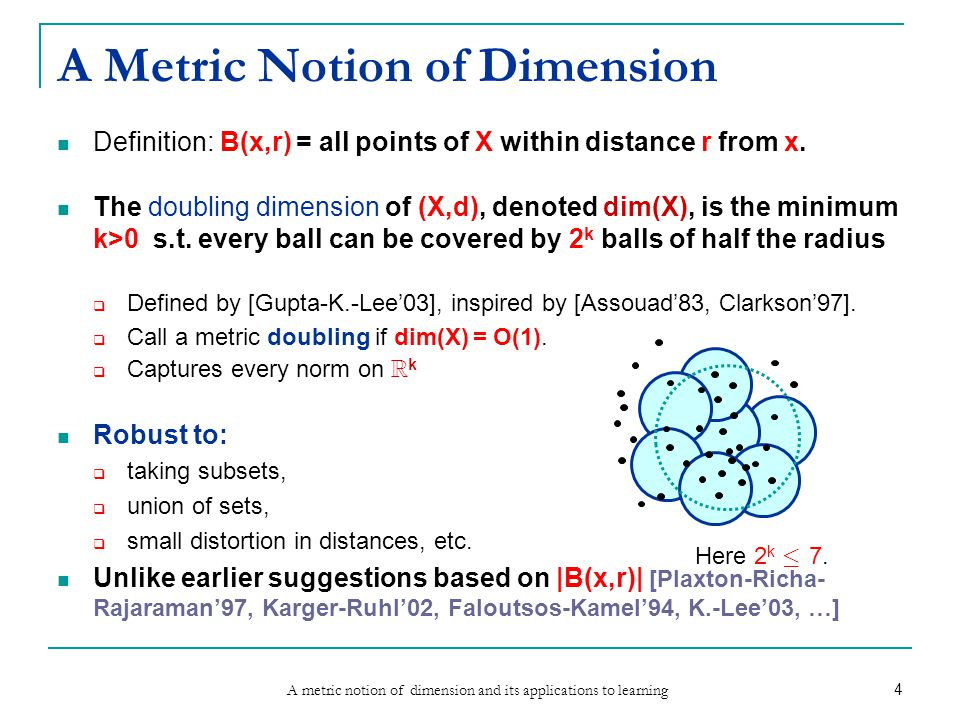 A metric notion of dimension and its applications to learning 4 A Metric Notion of Dimension Definition: B(x,r) = all points of X within distance r from x.