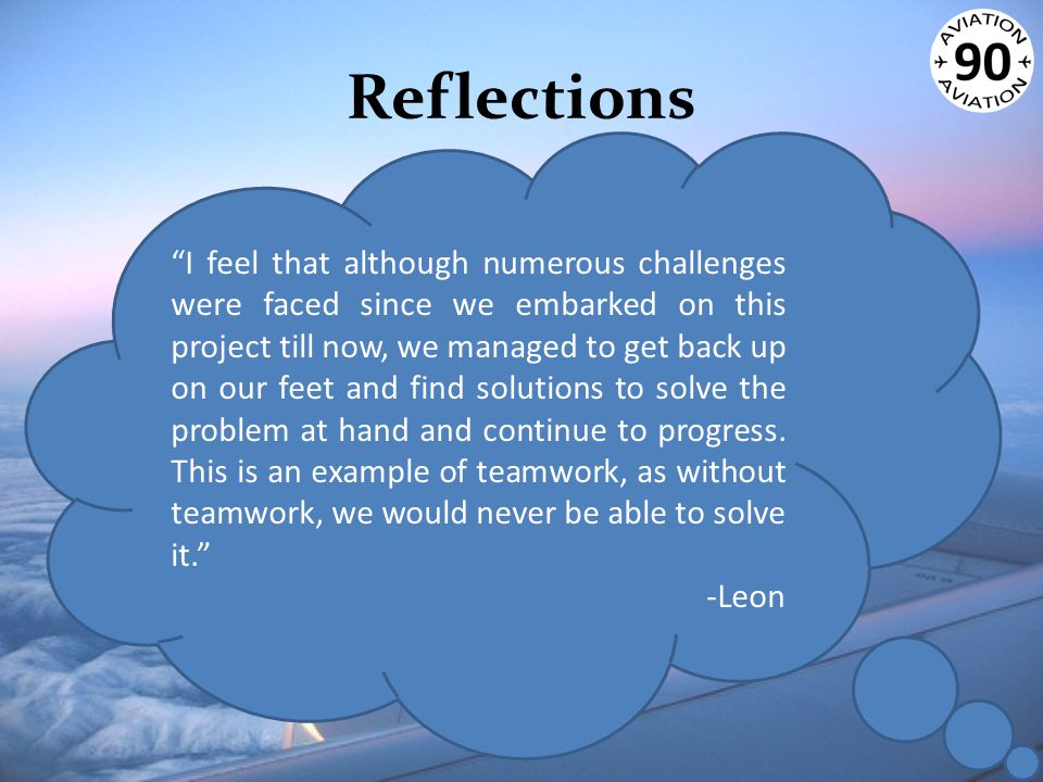 """Reflections """"I feel that although numerous challenges were faced since we embarked on this project till now, we managed to get back up on our feet and"""