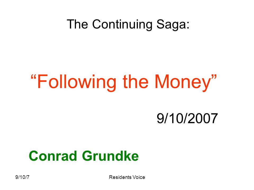 9/10/7Residents Voice Following the Money 9/10/2007 Conrad Grundke The Continuing Saga: