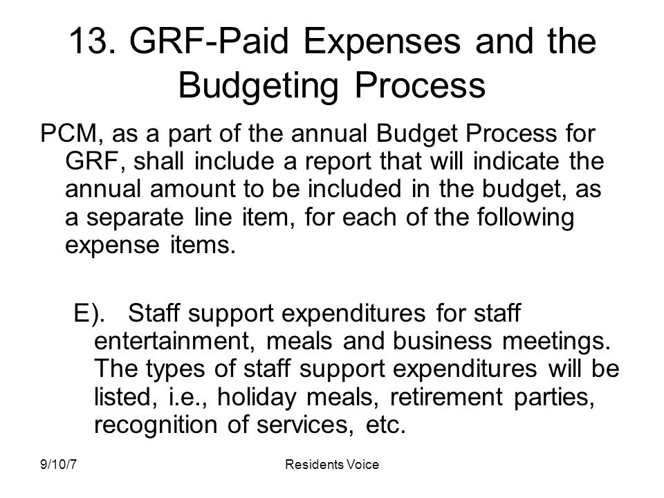 9/10/7Residents Voice 13. GRF-Paid Expenses and the Budgeting Process PCM, as a part of the annual Budget Process for GRF, shall include a report that
