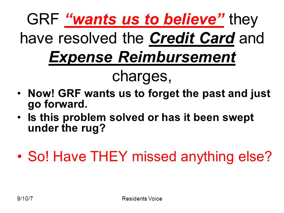 "9/10/7Residents Voice GRF ""wants us to believe"" they have resolved the Credit Card and Expense Reimbursement charges, Now! GRF wants us to forget the"