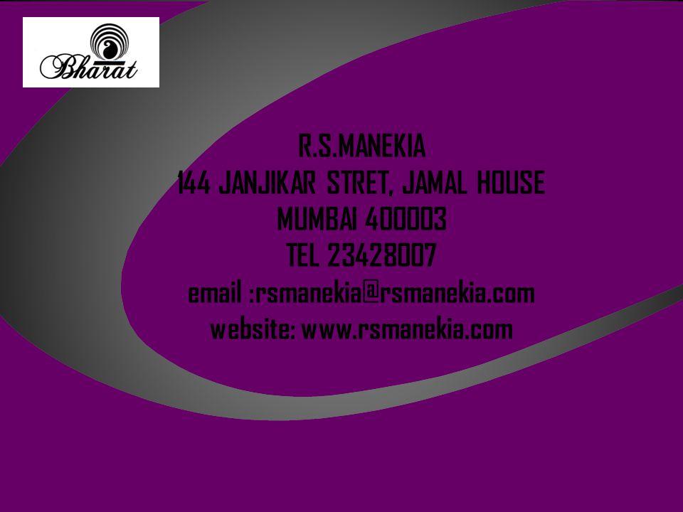 R.S.MANEKIA 144 JANJIKAR STRET, JAMAL HOUSE MUMBAI 400003 TEL 23428007 email :rsmanekia@rsmanekia.com website: www.rsmanekia.com