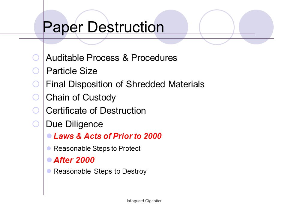 Infoguard-Gigabiter Paper Destruction  Auditable Process & Procedures  Particle Size  Final Disposition of Shredded Materials  Chain of Custody 