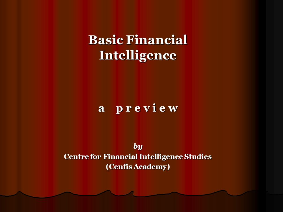 Basic Financial Intelligence a p r e v i e w by Centre for Financial Intelligence Studies (Cenfis Academy)