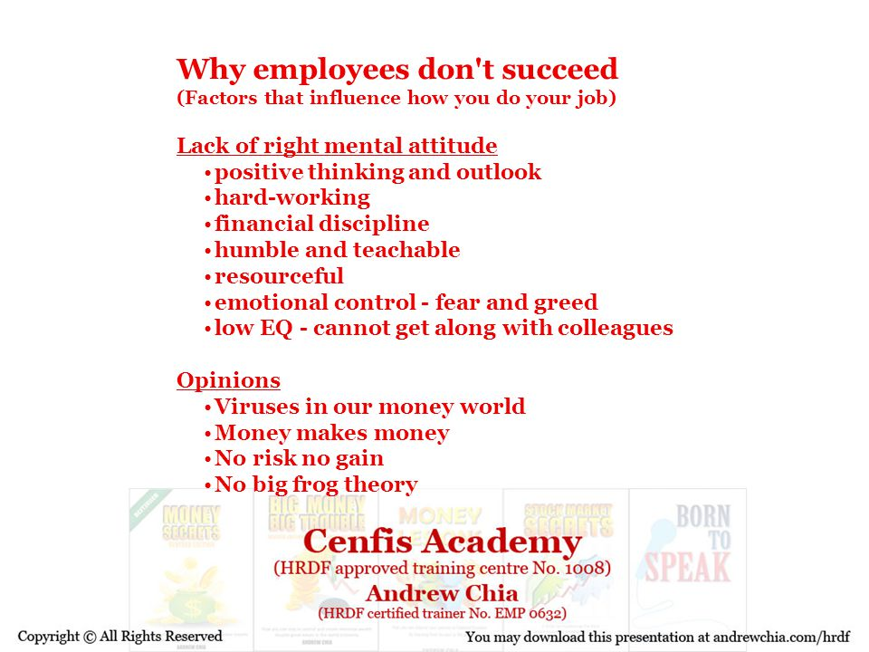 Why employees don't succeed (Factors that influence how you do your job) Lack of right mental attitude positive thinking and outlook hard-working fina