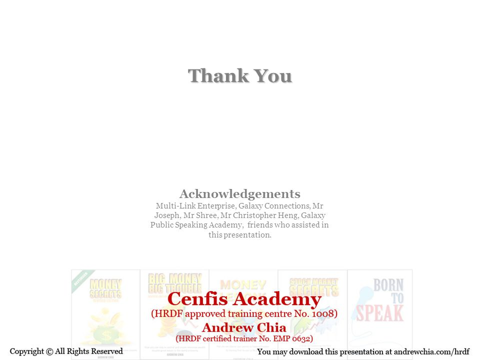 Thank You Acknowledgements Multi-Link Enterprise, Galaxy Connections, Mr Joseph, Mr Shree, Mr Christopher Heng, Galaxy Public Speaking Academy, friend