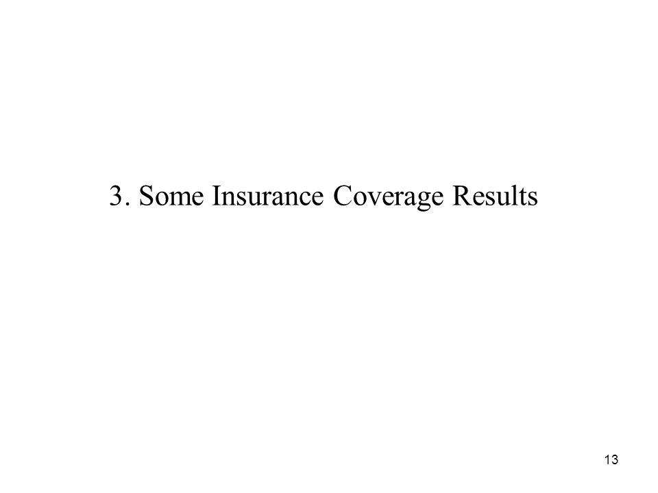 3. Some Insurance Coverage Results 13