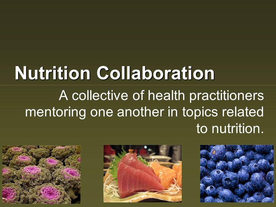 Nutrition Collaboration A collective of health practitioners mentoring one another in topics related to nutrition.
