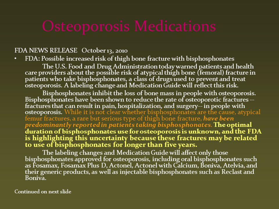 Osteoporosis Medications FDA NEWS RELEASE October 13, 2010 FDA: Possible increased risk of thigh bone fracture with bisphosphonates The U.S. Food and