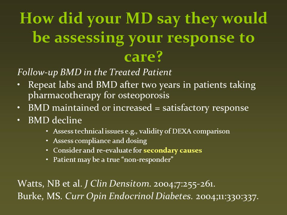 How did your MD say they would be assessing your response to care? Follow-up BMD in the Treated Patient Repeat labs and BMD after two years in patient