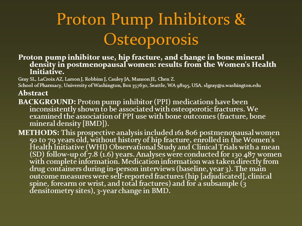 Proton Pump Inhibitors & Osteoporosis Proton pump inhibitor use, hip fracture, and change in bone mineral density in postmenopausal women: results fro