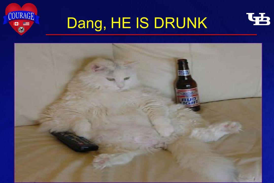Dang, HE IS DRUNK