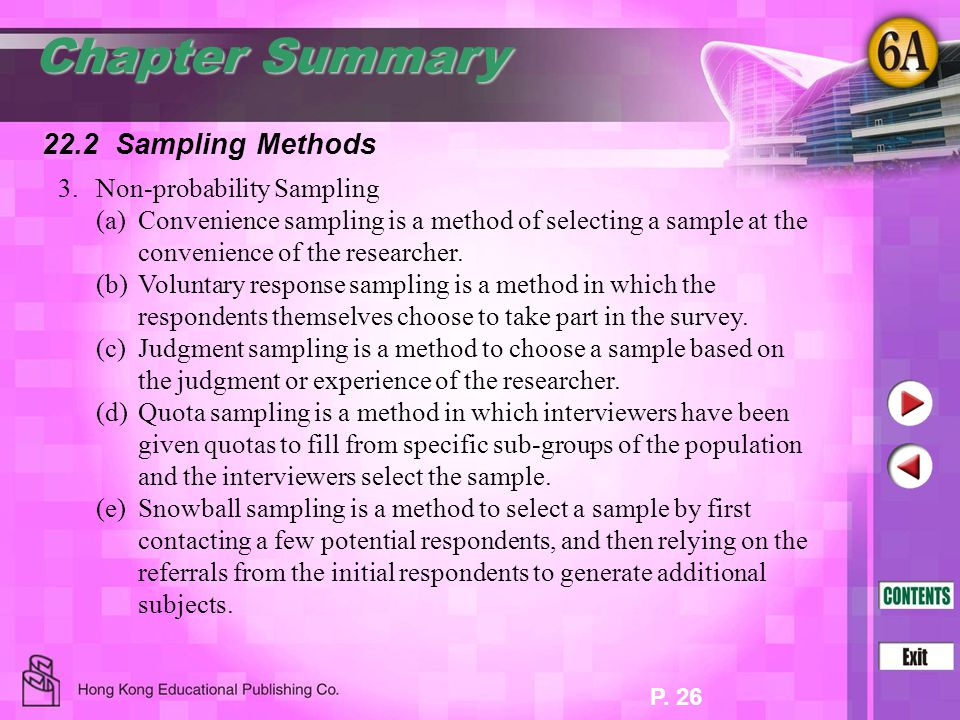 P. 26 Chapter Summary 22.2 Sampling Methods 3.Non-probability Sampling (a)Convenience sampling is a method of selecting a sample at the convenience of