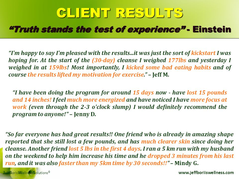 "J eff B oris W ellness S olutions © www.jeffboriiswellness.com CLIENT RESULTS ""Truth stands the test of experience"" - Einstein ""I'm happy to say I'm p"