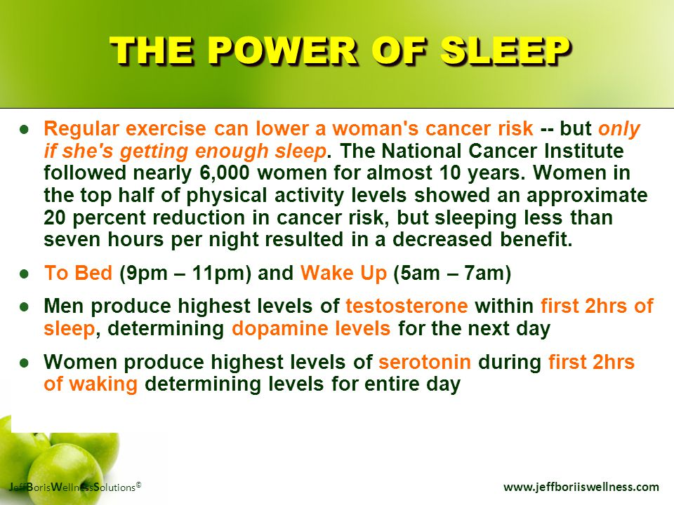 J eff B oris W ellness S olutions © www.jeffboriiswellness.com THE POWER OF SLEEP Regular exercise can lower a woman's cancer risk -- but only if she'