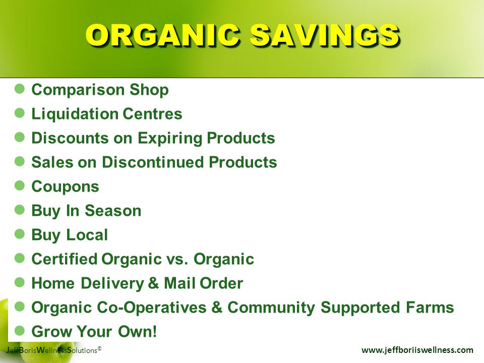 J eff B oris W ellness S olutions © www.jeffboriiswellness.com ORGANIC SAVINGS Comparison Shop Liquidation Centres Discounts on Expiring Products Sale