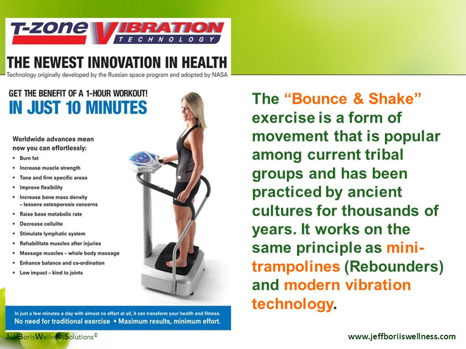 "J eff B oris W ellness S olutions © www.jeffboriiswellness.com The ""Bounce & Shake"" exercise is a form of movement that is popular among current triba"