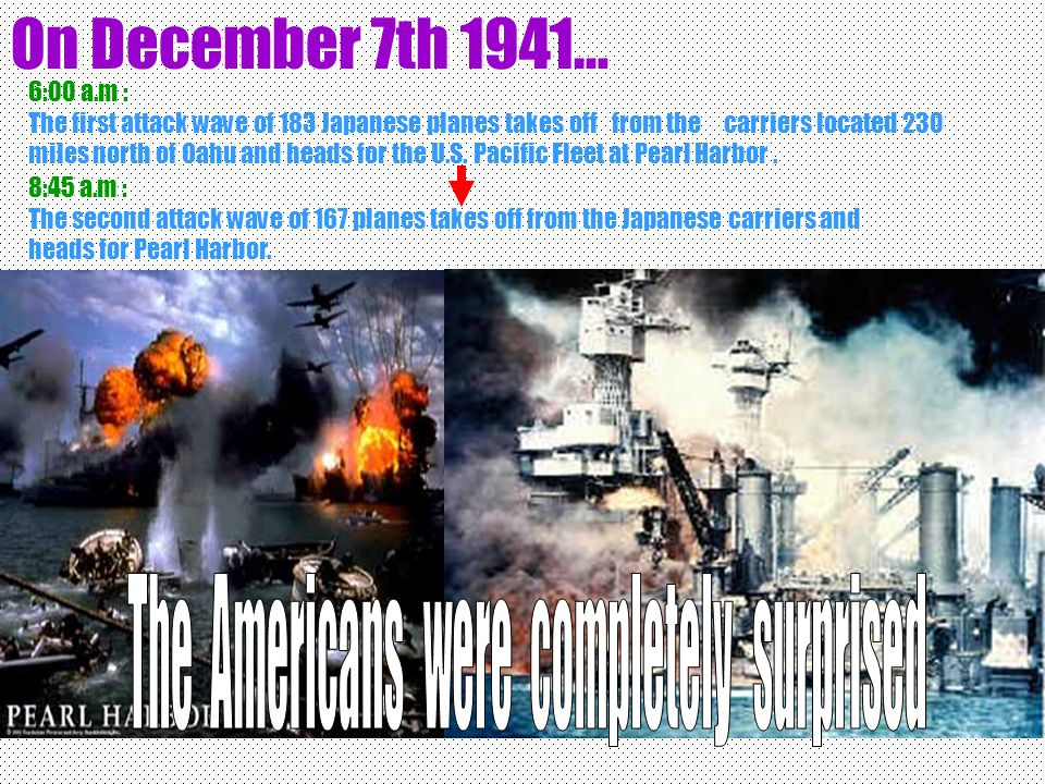 1.The attack by the Japan on Pearl Harbour, Hawaii, took place on December 7th.