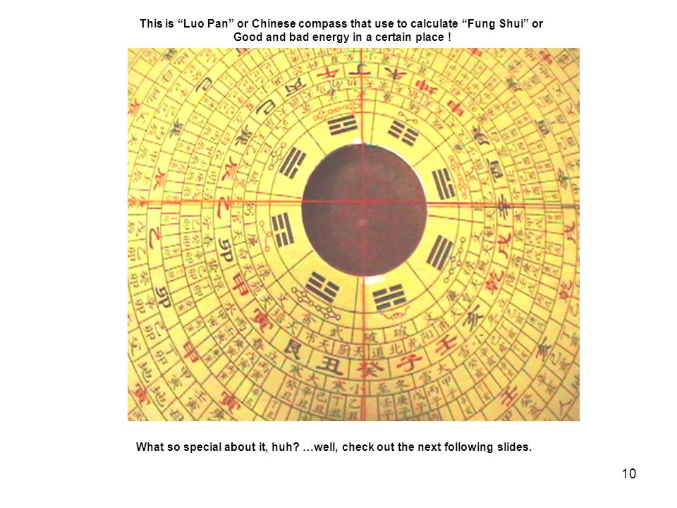 10 This is Luo Pan or Chinese compass that use to calculate Fung Shui or Good and bad energy in a certain place .