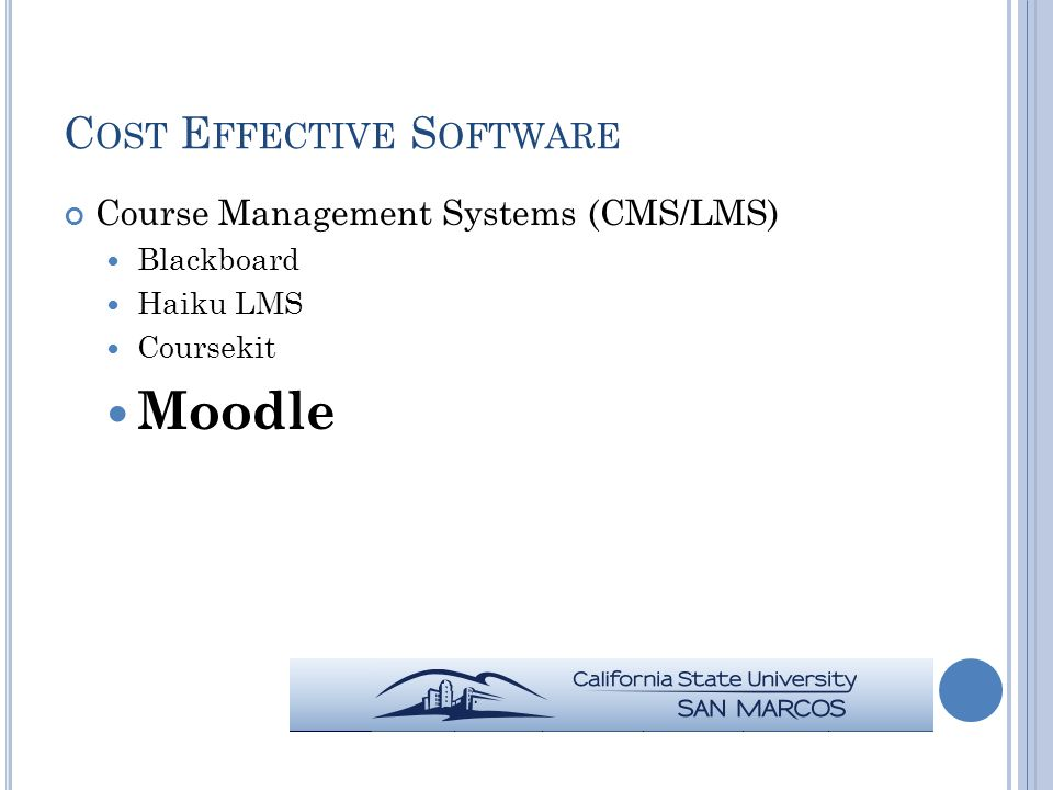 C OST E FFECTIVE S OFTWARE Course Management Systems (CMS/LMS) Blackboard Haiku LMS Coursekit Moodle