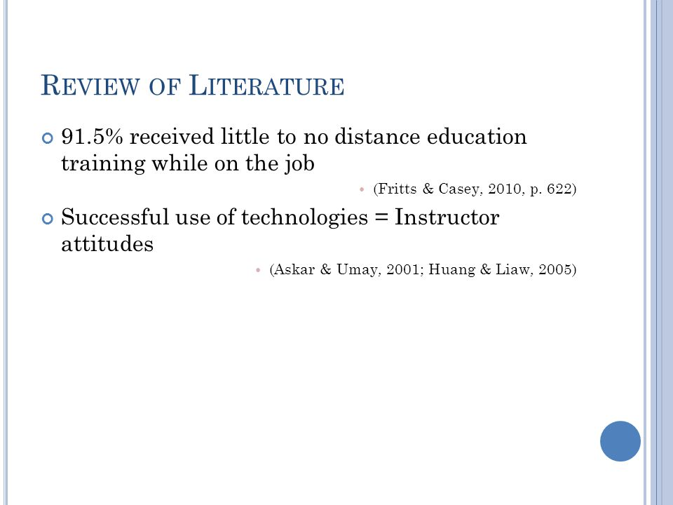 R EVIEW OF L ITERATURE 91.5% received little to no distance education training while on the job (Fritts & Casey, 2010, p.