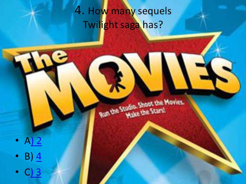 4. How many sequels Twilight saga has A) 2) 2 B) 44 C) 3) 3
