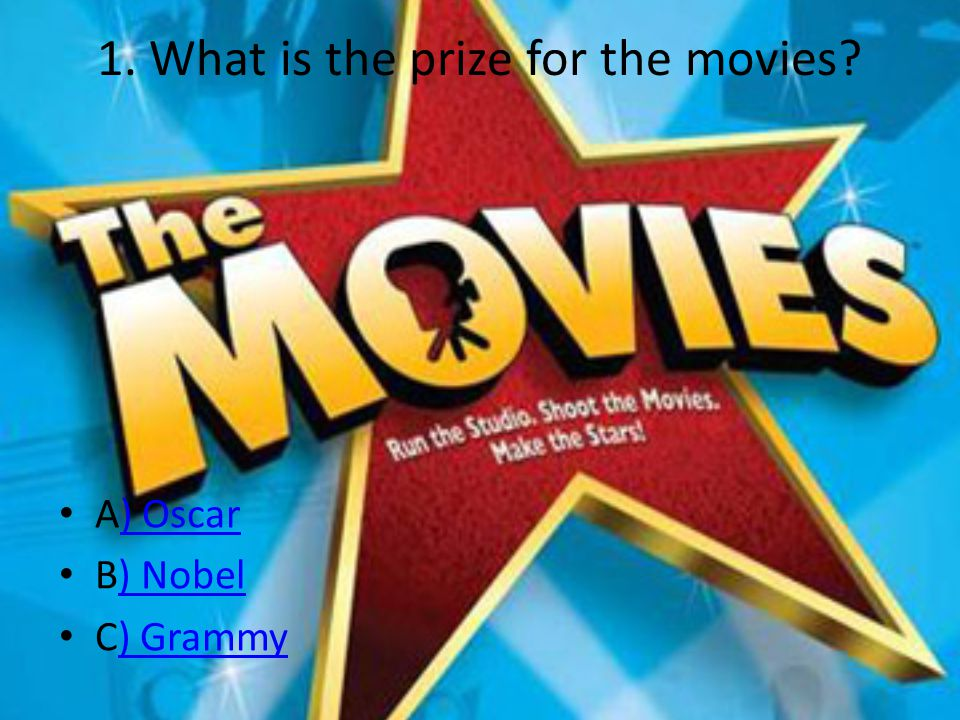 1. What is the prize for the movies A) Oscar) Oscar B) Nobel) Nobel C) Grammy) Grammy