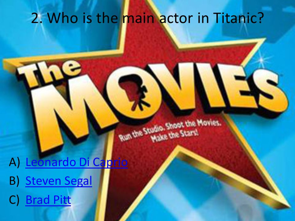 2. Who is the main actor in Titanic.