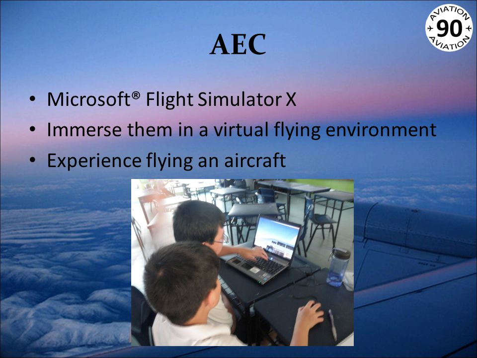 AEC Microsoft® Flight Simulator X Immerse them in a virtual flying environment Experience flying an aircraft