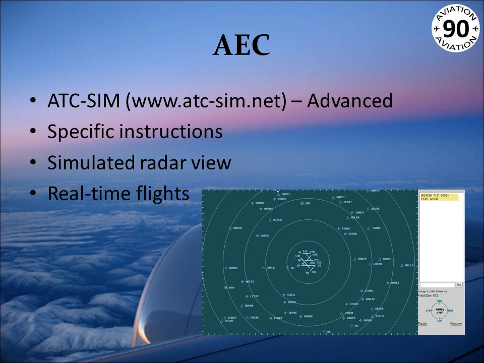 AEC ATC-SIM (www.atc-sim.net) – Advanced Specific instructions Simulated radar view Real-time flights