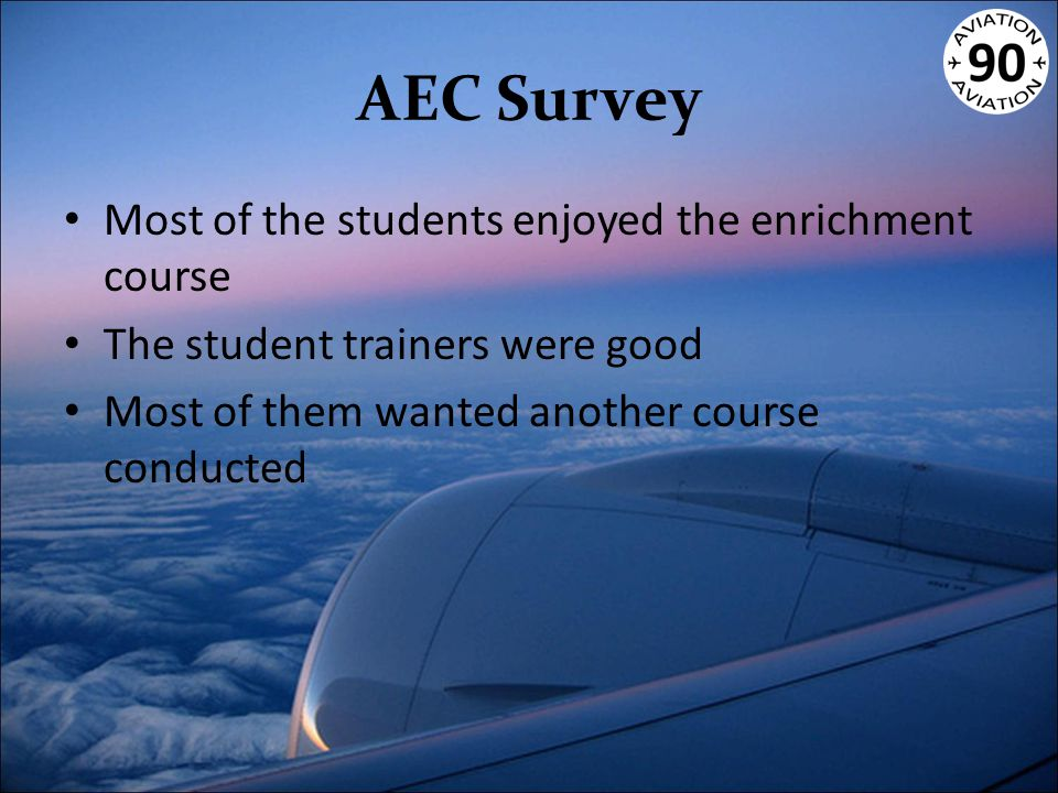 AEC Survey Most of the students enjoyed the enrichment course The student trainers were good Most of them wanted another course conducted