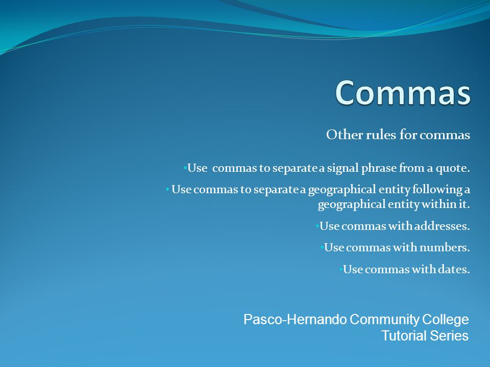 Other rules for commas Use commas to separate a signal phrase from a quote.