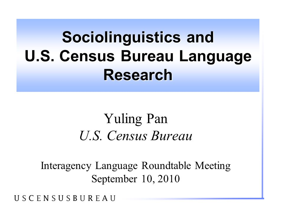 2 Roadmap of Today's Talk Background Census Bureau and language use in the U.S.