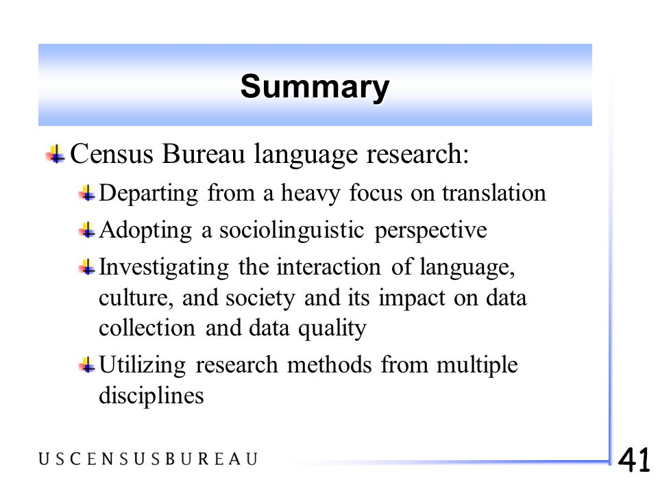 41 Summary Census Bureau language research: Departing from a heavy focus on translation Adopting a sociolinguistic perspective Investigating the inter