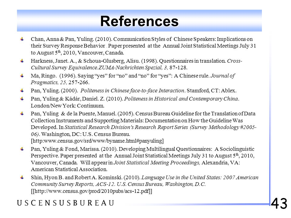 43 References Chan, Anna & Pan, Yuling. (2010). Communication Styles of Chinese Speakers: Implications on their Survey Response Behavior. Paper presen