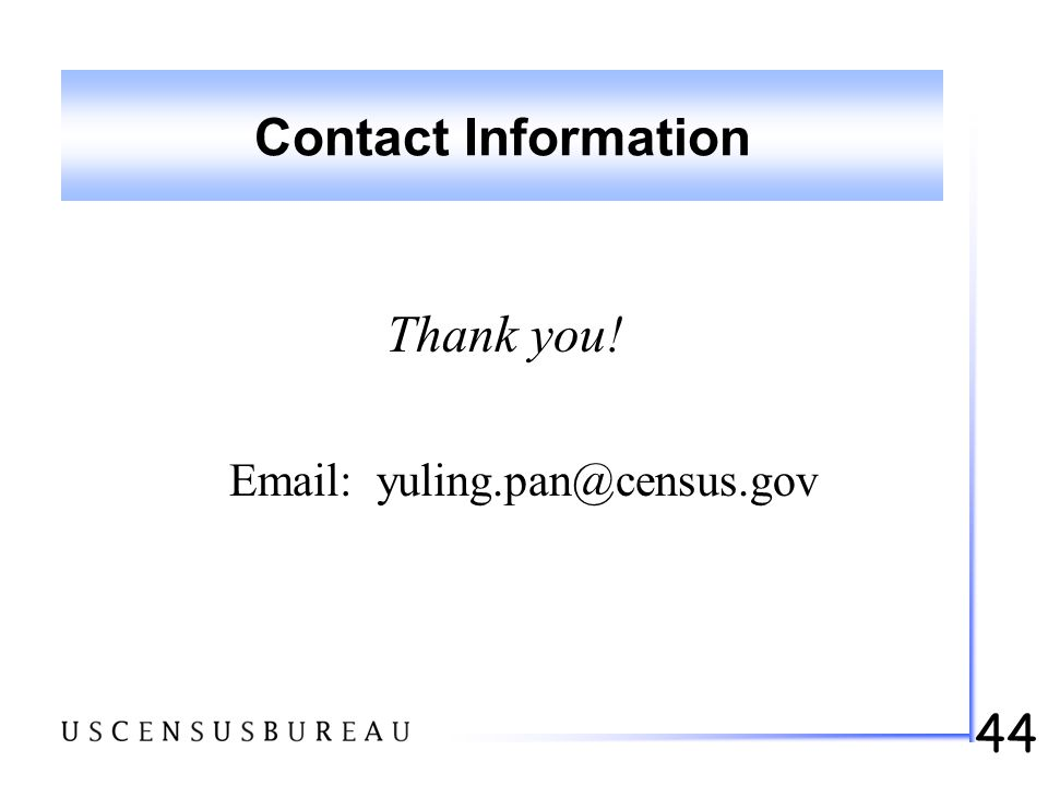 44 Contact Information Thank you! Email: yuling.pan@census.gov