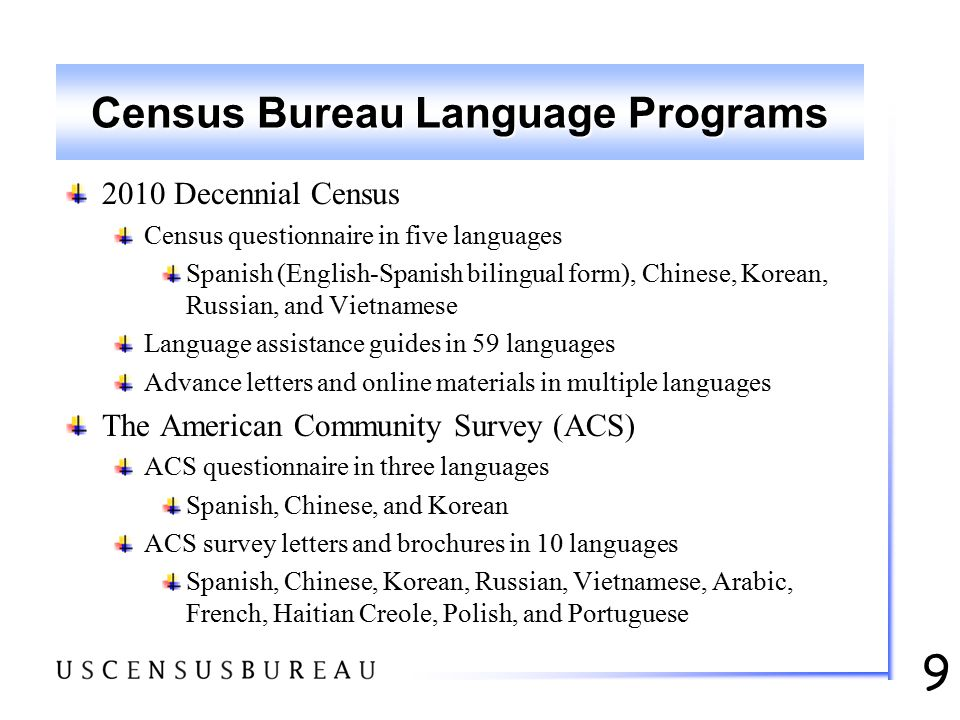 9 Census Bureau Language Programs 2010 Decennial Census Census questionnaire in five languages Spanish (English-Spanish bilingual form), Chinese, Kore