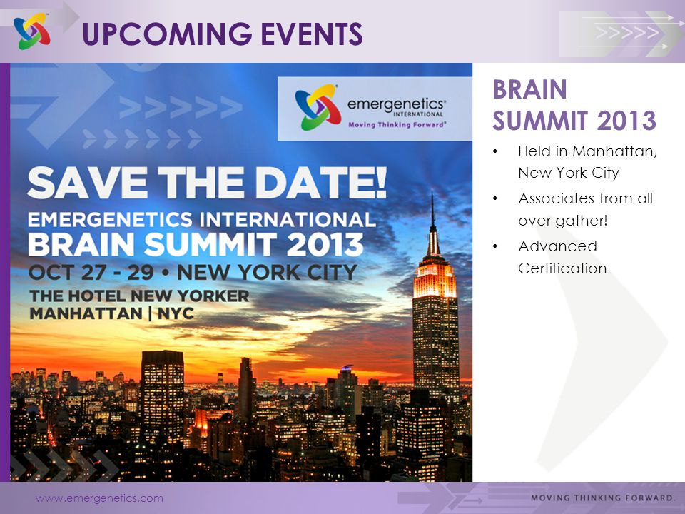 www.emergenetics.com >>>>> UPCOMING EVENTS BRAIN SUMMIT 2013 Held in Manhattan, New York City Associates from all over gather.