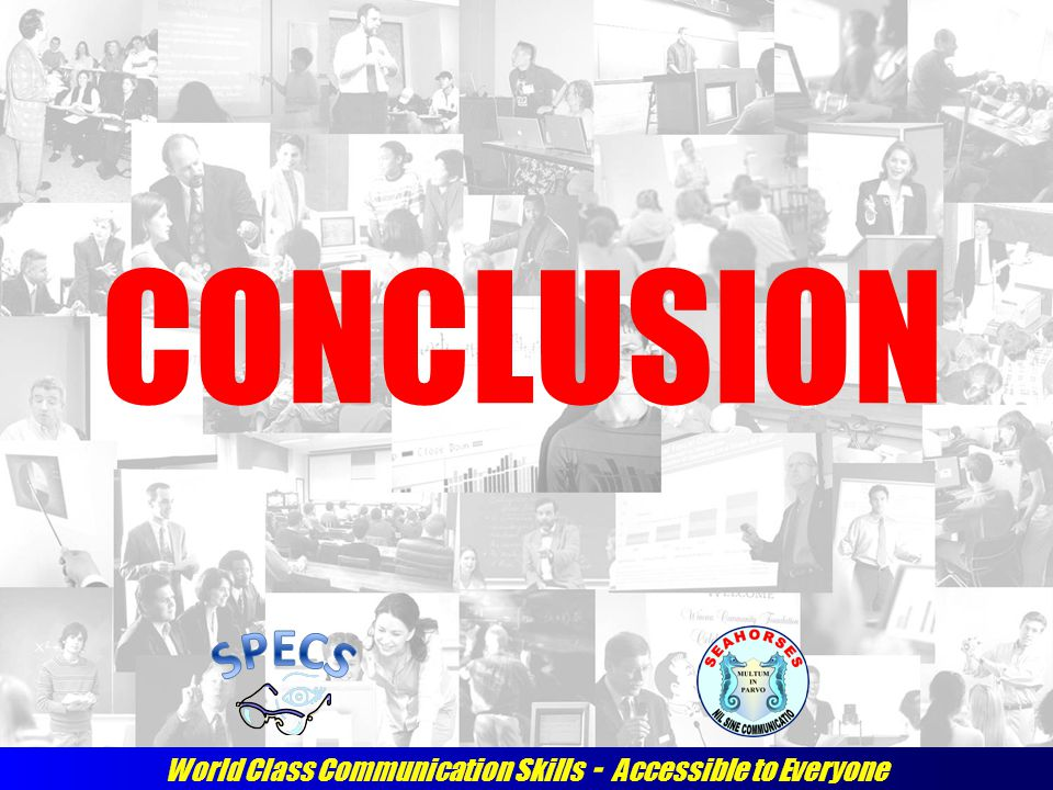 World Class Communication Skills - Accessible to Everyone CONCLUSION