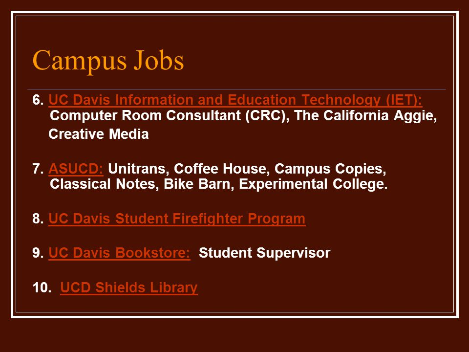 Campus Jobs 6. UC Davis Information and Education Technology (IET): Computer Room Consultant (CRC), The California Aggie, Creative Media 7. ASUCD: Uni