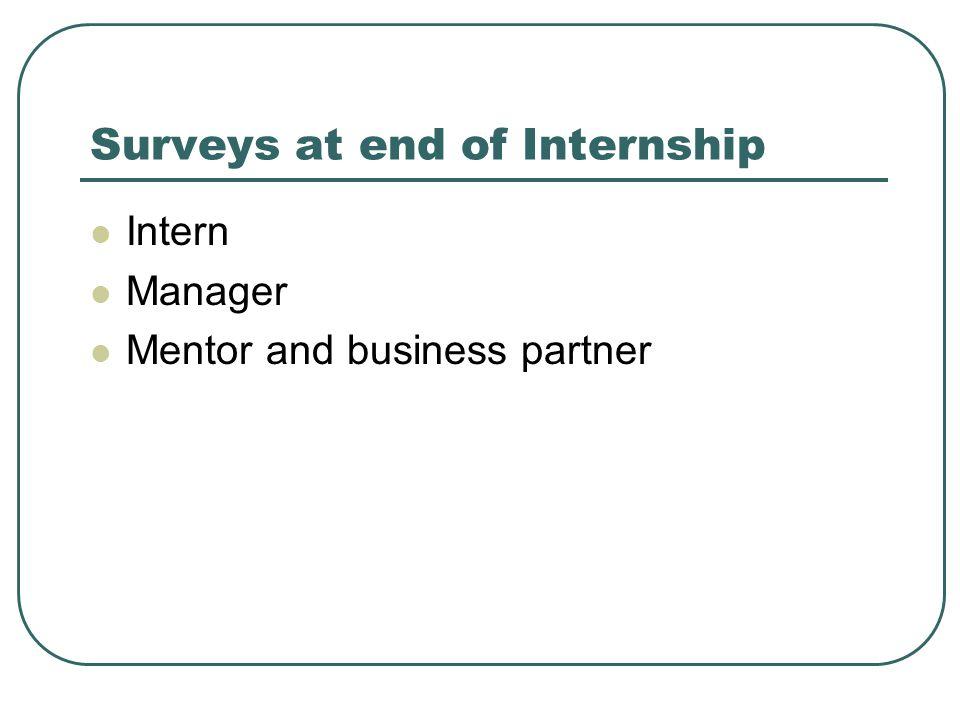 Surveys at end of Internship Intern Manager Mentor and business partner