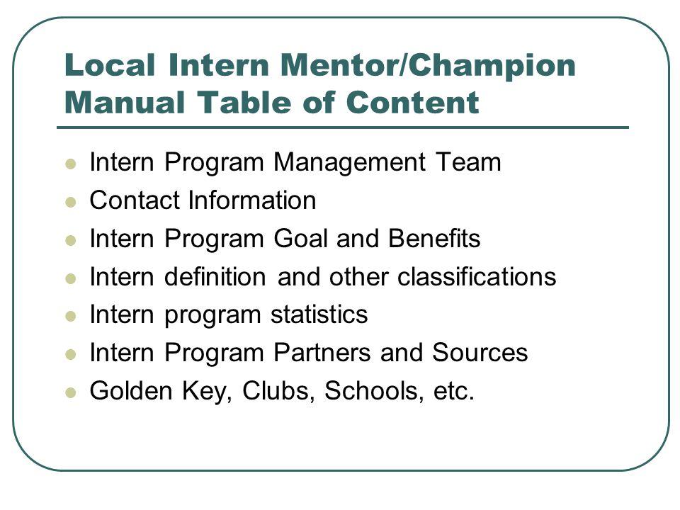 Local Intern Mentor/Champion Manual Table of Content Intern Program Management Team Contact Information Intern Program Goal and Benefits Intern defini